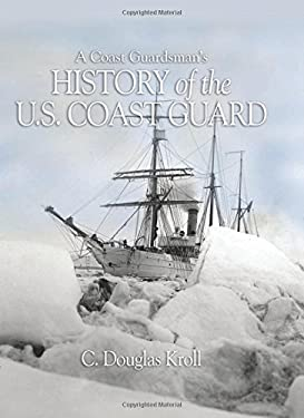 A Coast Guardsman's History of the U.S. Coast Guard 9781591144335