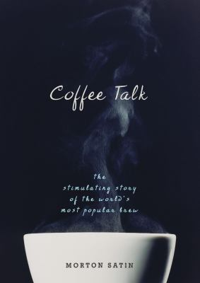 Coffee Talk: The Stimulating Story of the World's Most Popular Brew 9781591026884