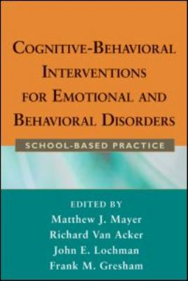 Cognitive-Behavioral Interventions for Emotional and Behavioral Disorders: School-Based Practice 9781593859763