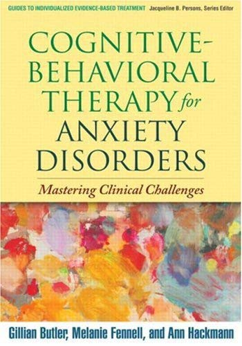 Cognitive-Behavioral Therapy for Anxiety Disorders : Mastering Clinical Challenges