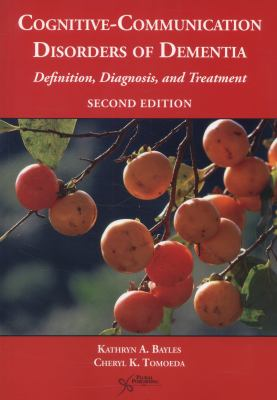 Cognitive-Communication Disorders of Dementia: Definition, Diagnosis, and Treatment 9781597565646