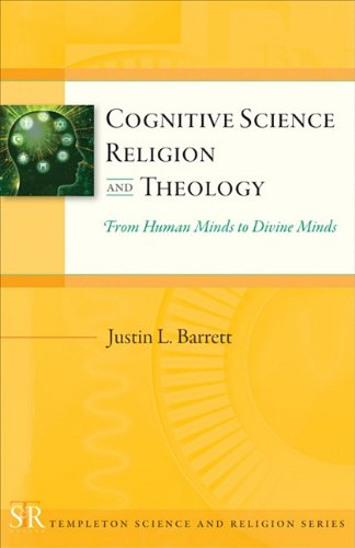 Cognitive Science, Religion, and Theology: From Human Minds to Divine Minds 9781599473819
