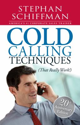 Cold Calling Techniques: That Really Work! 9781598691481