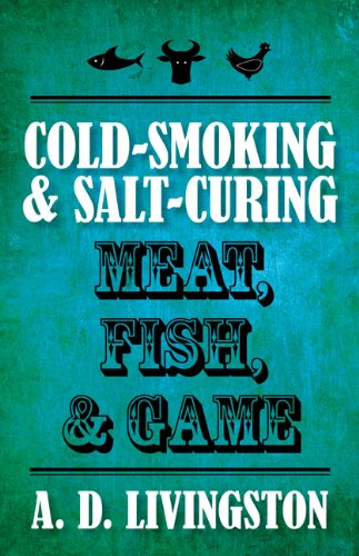 Cold-Smoking & Salt-Curing Meat, Fish, & Game 9781599219820