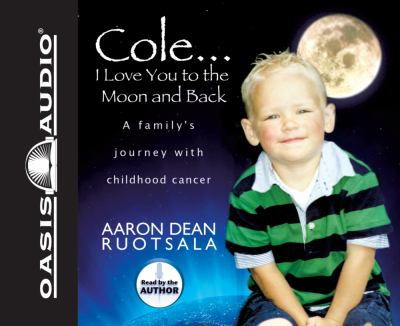 Cole... I Love You to the Moon and Back: A Family's Journey with Childhood Cancer 9781598596632