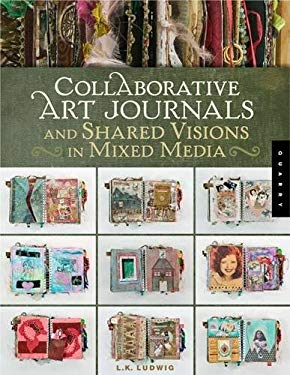 Collaborative Art Journals and Shared Visions in Mixed Media 9781592535200