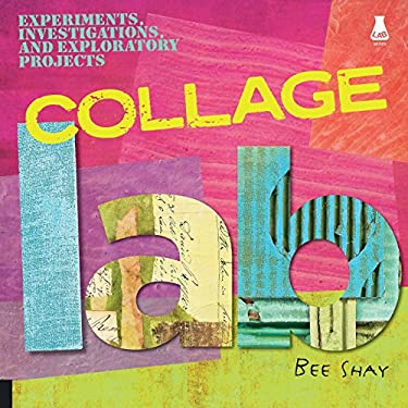 Collage Lab: Experiments, Investigations, and Exploratory Projects 9781592535651