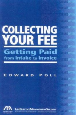 Collecting Your Fee: Getting Paid from Intake to Invoice 9781590311530