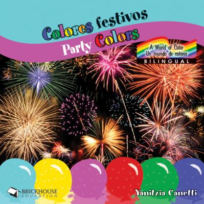 Colores Festivos =: Party Colors 9781598352740