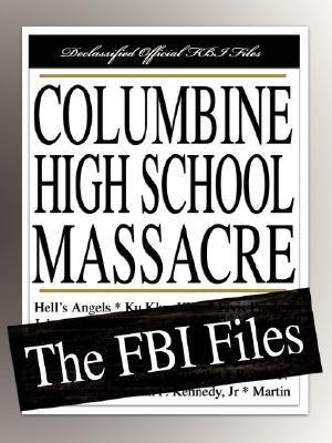 Columbine High School Massacre: The FBI Files 9781599862422