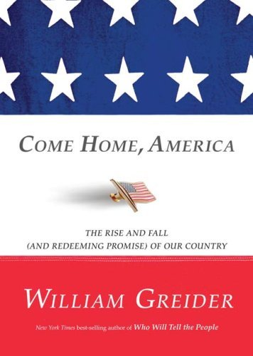 Come Home, America: The Rise and Fall (and Redeeming Promise) of Our Country 9781594868160