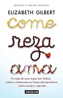 Come, Reza, Ama: El Viaje de Una Mujer Por Italia, India E Indonesia En Busca del Equilibrio Entre Cuerpo y Espiritu 9781598209594