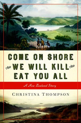 Come on Shore and We Will Kill and Eat You All: A New Zealand Story 9781596911260