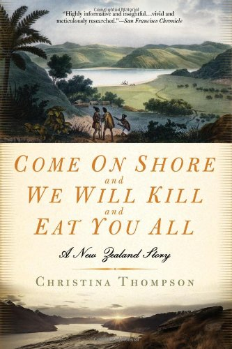 Come on Shore and We Will Kill and Eat You All: A New Zealand Story 9781596911277