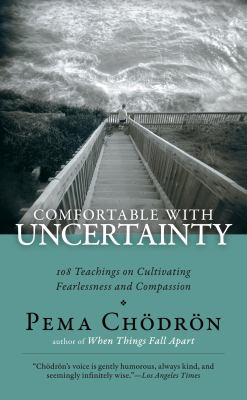 Comfortable with Uncertainty: 108 Teachings on Cultivating Fearlessness and Compassion 9781590305553