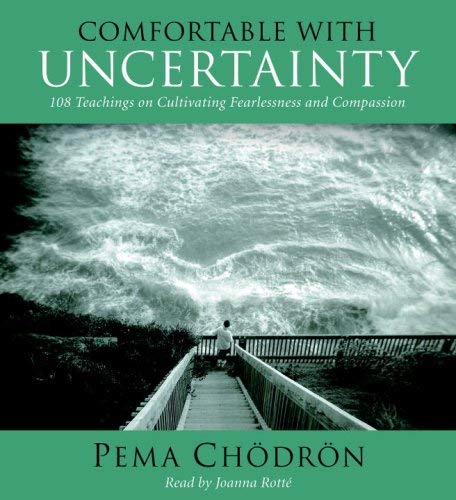 Comfortable with Uncertainty: 108 Teachings on Cultivating Fearlessness and Compassion 9781590305867