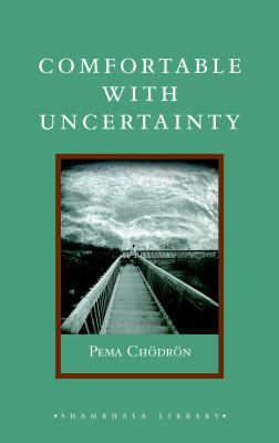 Comfortable with Uncertainty: 108 Teachings on Cultivating Fearlessness and Compassion 9781590306260