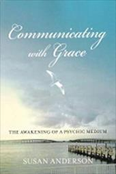 Communicating with Grace: The Awakening of a Psychic Medium 7276969