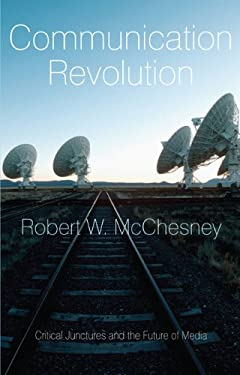 Communication Revolution: Critical Junctures and the Future of Media 9781595584137