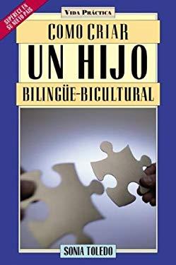 Como Criar un Hijo Bilingue-Bicultural 9781594290220