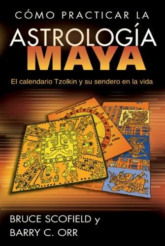 Como Practicar la Astrologia Maya: El Calendario Tzolkin y su Sendero en la Vida = How to Practice Mayan Astrology 9781594773006