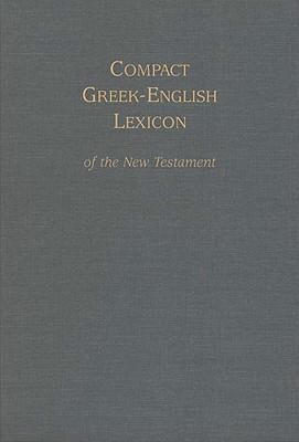 Compact Greek-English Lexicon of the New Testament 9781598563252