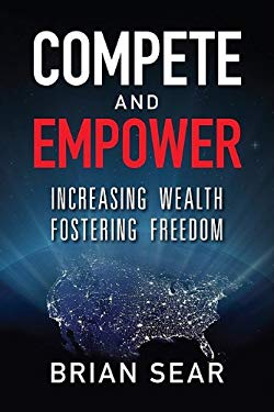 Compete and Empower: Increasing Wealth Fostering Freedom 9781592983063
