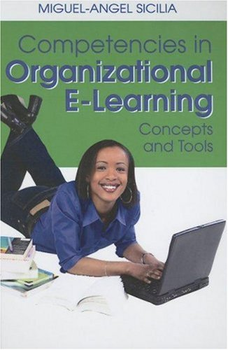 Competencies in Organizational E-Learning: Concepts and Tools 9781599043432