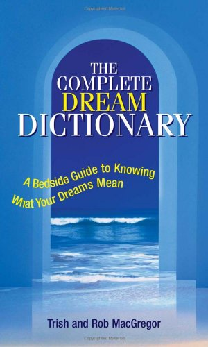 Complete Dream Dictionary: A Bedside Guide to Knowing What Your Dreams Mean