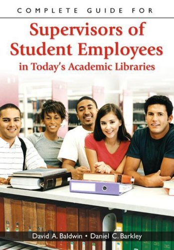 Complete Guide for Supervisors of Student Employees in Today's Academic Libraries 9781591583356