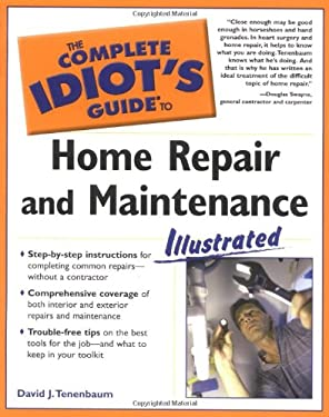 Complete Idiot's Guide to Home Repair and Maintenance Illustrated 9781592571703