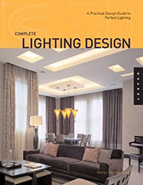 Complete Lighting Design: A Practical Design Guide for Perfect Lighting 9781592532476