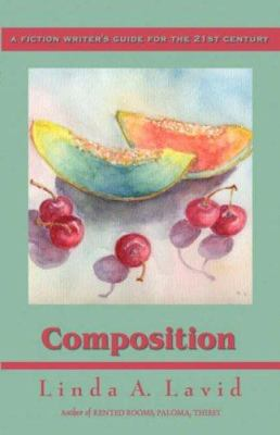 Composition: A Fiction Writer's Guide for the 21st Century 9781593304768