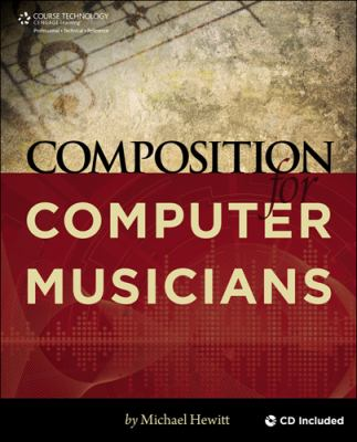 Composition for Computer Musicians [With CDROM] 9781598638615
