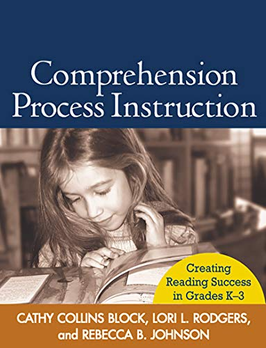 Comprehension Process Instruction: Creating Reading Success in Grades K-3 9781593850234