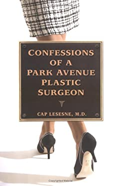 Confessions of a Park Avenue Plastic Surgeon 9781592401703
