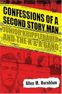 Confessions of a Second Story Man: Junior Kripplebauer and the K & A Gang 9781592133970