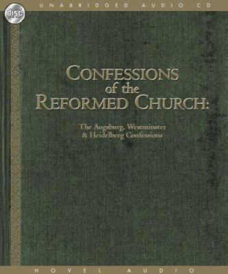 Confessions of the Reformed Church: The Augsburg and Westminster Confessions and Heidelberg Catechism 9781596445277