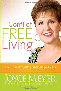 Conflict Free Living: How to Build Healthy Relationships for Life 9781599790626