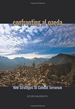 Confronting Al-Qaeda: New Strategies to Combat Terrorism 9781591145035