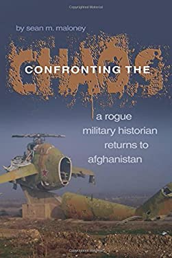 Confronting the Chaos: A Rogue Military Historian Returns to Afghanistan 9781591145080