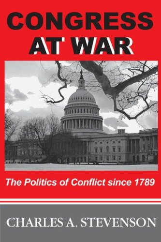 Congress at War: The Politics of Conflict Since 1789 9781597971812