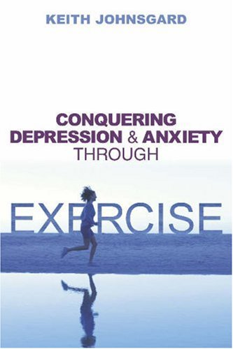 Conquering Depression and Anxiety Through Exercise 9781591021926