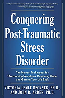 Conquering Post-Traumatic Stress Disorder: The Newest Techniques for Overcoming Symptoms, Regaining Hope, and Getting Your Life Back 9781592333097
