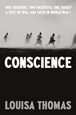 Conscience: Two Soldiers, Two Pacifists, One Family--A Test of Will and Faith in World War I 9781594202940