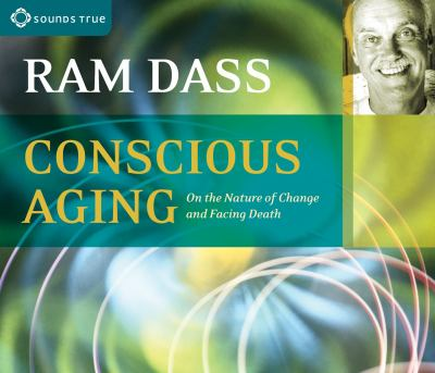 Conscious Aging: On the Nature of Change and Facing Death