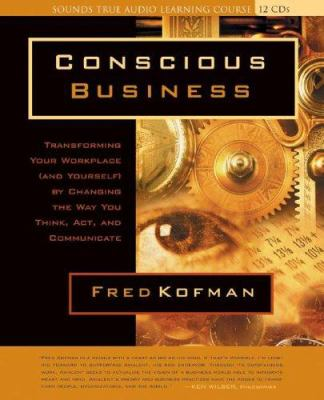 Conscious Business: How to Build Value Through Values 9781591793250
