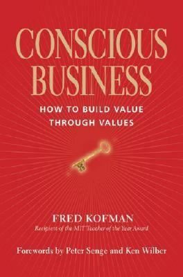 Conscious Business: How to Build Value Through Values 9781591795179