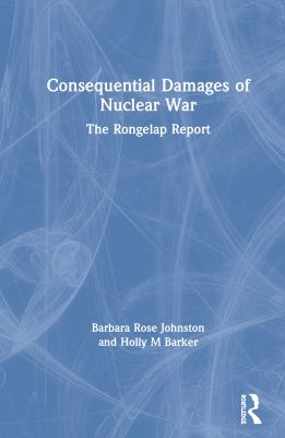Consequential Damages of Nuclear War: The Rongelap Report 9781598743456