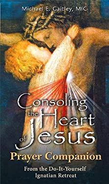 Consoling the Heart of Jesus - Prayer Companion 9781596142305